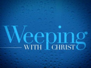 Weeping with Christ